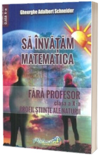 Sa invatam matematica fara profesor. Clasa a X-a. Profil stiinte ale naturii