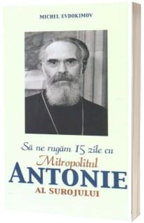 Sa ne rugam 15 zile cu Antonie Bloom, Mitropolit de Suroj