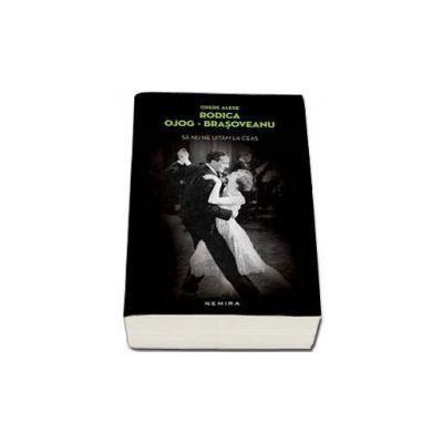 Sa nu ne uitam la ceas (Editie paperback) - Rodica Ojog Brasoveanu