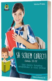 Sa scriem corect! Clasele III-IV