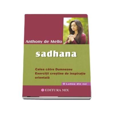 Sadhana. Calea catre Dumnezeu. Exercitii crestine de inspiratie orientala