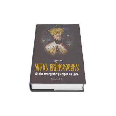 Mitul Brancoveanu in creatia populara romaneasca. Studiu monografic si corpus de texte