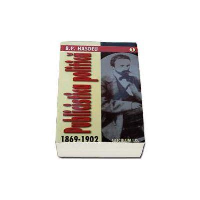 Publicistica politica - 1869-1902 (Volumul I-II)