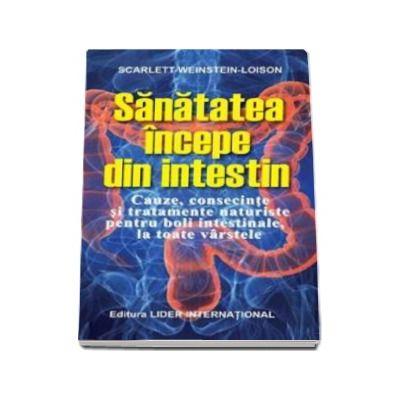 Sanatatea incepe din intestin - Cauze, consecinte si tratamente naturiste pentru boli intestinale la toate varstele