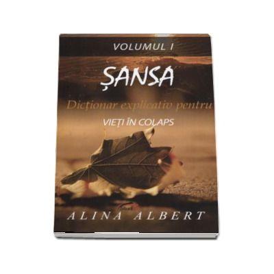 Sansa. Dictionar explicativ pentru vieti in colaps (Volumul 1) - Alina Albert