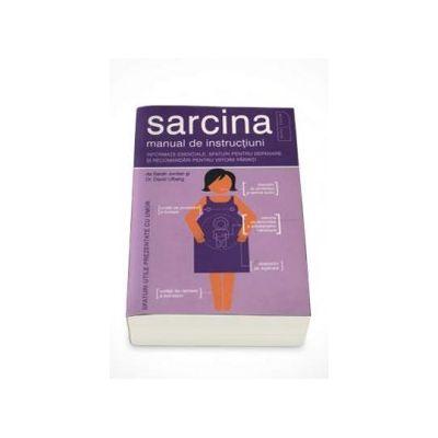 Sarcina. Manual de instructiuni. Informatii esentiale, sfaturi pentru depanare si recomandari pentru viitorii parinti