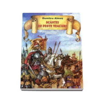 Scantei de peste veacuri - Partea a II-a al volumului Povestiri istorice de Dumitru Almas