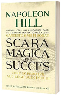 Scara magica spre succes. Cele 17 principii ale Legii Succesului
