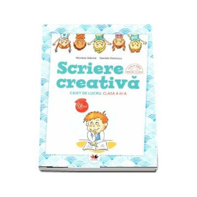 Scriere creativa, caiet de lucru pentru clasa a III-a - Nicoleta Stanica (Colectia Copilul Destept)