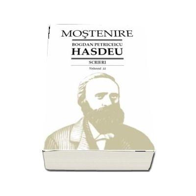 Scrieri. Volumul 11 - Cuvente den batrani, volumul II. B.P. Hasdeu