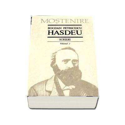 Scrieri. Volumul 2 - Proza. B.P. Hasdeu