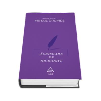 Scrisoare de dragoste - Mihail Drumes (Editie cartonata)