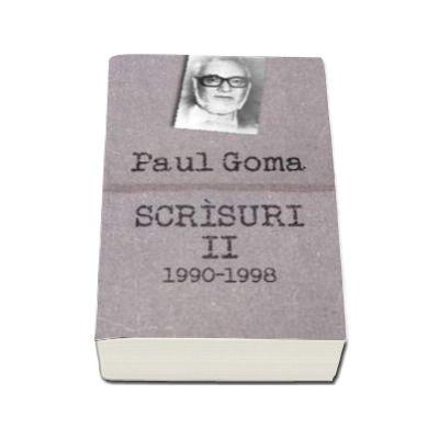 Scrisuri II (1990-1998). Interviuri, dialoguri, scrisori, articole - Paul Goma