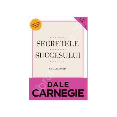 Secretele succesului. Cum sa va faceti prieteni si sa deveniti influent - Editie revizuita