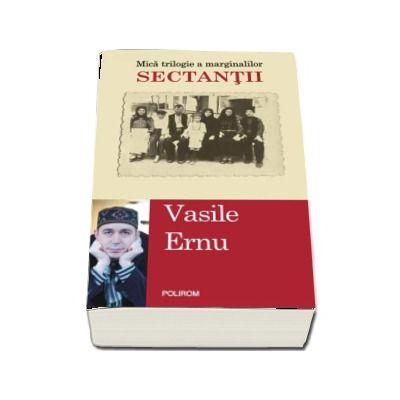 Sectantii - Vasile Ernu (Editia a II-a)