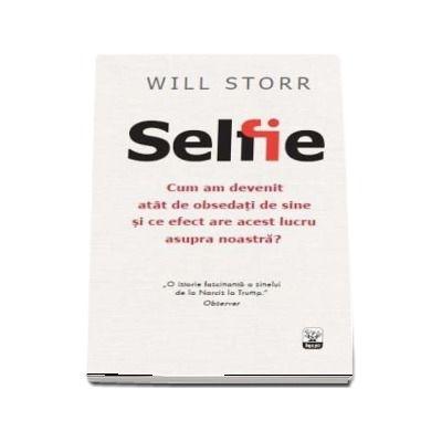 Selfie. Cum am devenit atat de obsedati de sine si ce efect are acest lucru asupra noastra