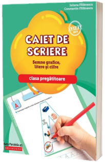 Semne grafice, litere si cifre - Caiet de scriere pentru clasa pregatitoare (Editie 2018)