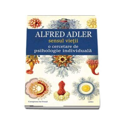 Sensul vietii. O cercetare de psihologie individuala - Alfred Adler (Colectia Canapeaua lui Freud)
