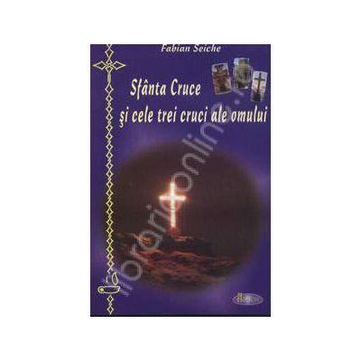 Sfanta Cruce si cele trei cruci ale omului