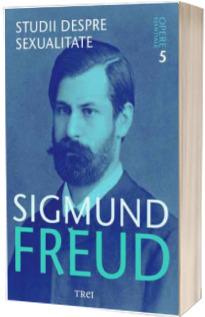 Sigmund Freud. Studii despre sexualitate - Opere Esentiale, volumul. 5