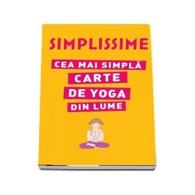 Simplissime. Cea mai simpla carte de yoga din lume - Editie ilustrata