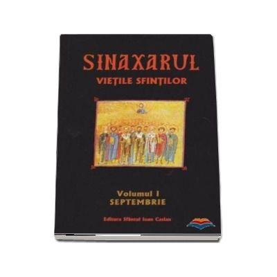 Sinaxarul. Vietile Sfintilor Vol. 1: Septembrie