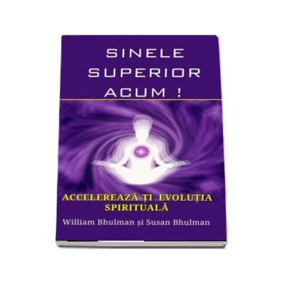 Sinele Superior Acum ! Accelereaza-ti evolutia spirituala