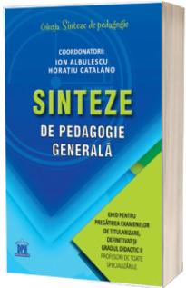 Sinteze de pedagogie generala: Ghid pentru pregatirea examenelor de titularizare, definitivat si gradul didactic II