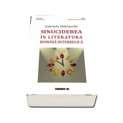 Sinuciderea in literatura romana interbelica - Gabriela Mihalache