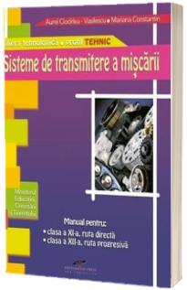 Sisteme de transmitere a miscarii clasa a XI-a, ruta directa, si clasa a XII-a, ruta progresiva, filiera tehnologic, profil Tehnic