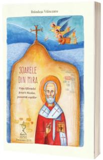 Soarele din Mira. Viata Sfantului Ierarh Nicolae, povestita copiilor, contine CD
