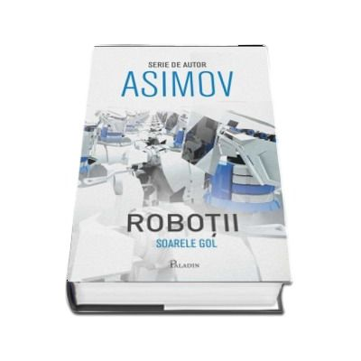 Soarele gol. Al treilea volum din seria Robotii - Isaac Asimov