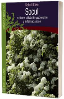 Socul - Cultivare, utilizari in gastronomie si in farmacia casei (Colectia Gradina Noastra)