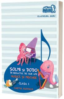 Solmi si Dodo in regatul de sub ape. Muzica si miscare. Caietul elevului, pentru clasa I - Ela-Evelina Jianu