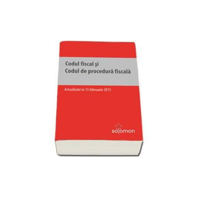 Codul fiscal si Codul de procedura fiscala - actualizat la 15 februarie 2015