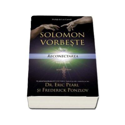 Solomon vorbeste despre reconectarea vietii tale - Eric Pearl (Editia a II-a)
