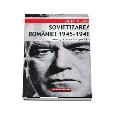 Sovietizarea Romaniei 1945-1948