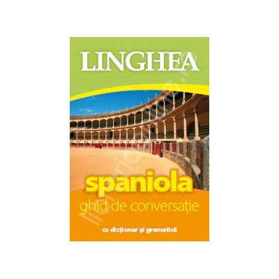 Spaniola. Ghid de conversatie Roman-Spaniol, cu dictionar si gramatica