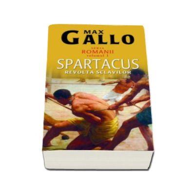"""Spartacus. Revolta sclavilor (Volumul 1 seria """"Romanii"""")"""