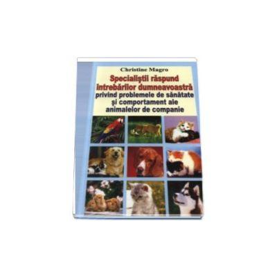 Specialistii raspund intrebarilor dumneavoastra privind problemele de sanatate si comportament ale animalelor de companie