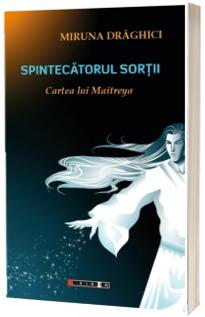 Spintecatorul sortii - Cartea lui Maitreya