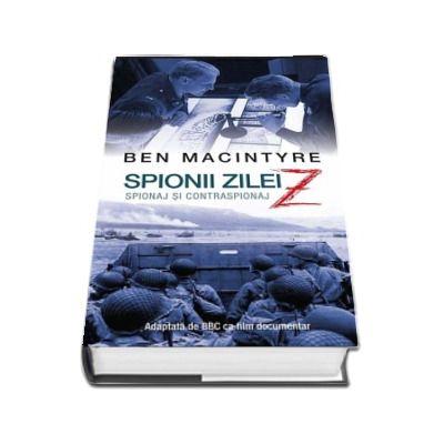 Spionii zilei Z- spionaj si contraspionaj (Ben Macintyre)