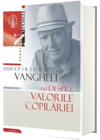 Spiridon Vangheli sau despre valorile copilariei