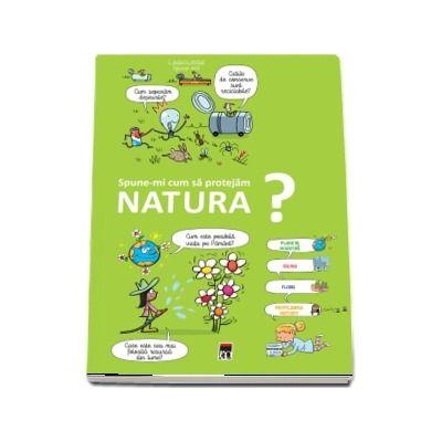 Spune-mi cum sa protejam natura ?