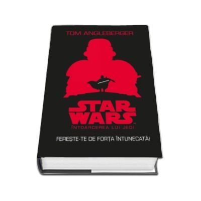 STAR WARS. Intoarcerea lui Jedi. Fereste-te de forta intunecata - Tom Angleberger