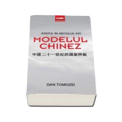 Statul in secolul XXI. Modelul chinez - Dan Tomozei