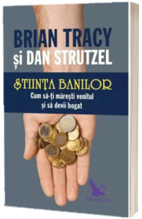 Stiinta banilor Cum sa-ti maresti venitul si sa devii bogat