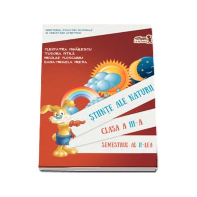 Stiinte ale naturii manual pentru clasa a III-a, semestrul al II-lea (contine varianta digitala) - Cleopatra Mihailescu, Tudor Pitila