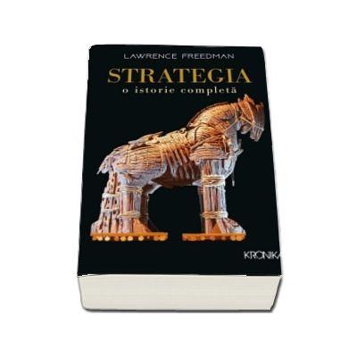 Strategia. O istorie completa -  Lawrence Freedman (Colectia Kronika)
