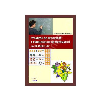 Strategii de rezolvare a problemelor de matematica la clasele I-IV